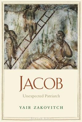 Jacob: Unexpected Patriarch - Jewish Lives (Hardback)