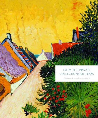 From the Private Collections of Texas: European Art, Ancient to Modern (Hardback)
