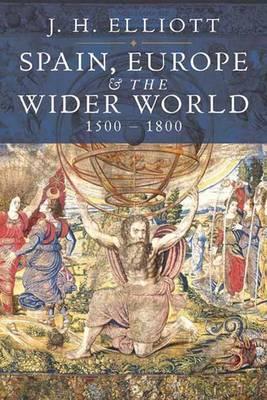 Spain, Europe and the Wider World 1500-1800 (Hardback)