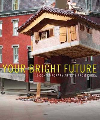 Your Bright Future: 12 Contemporary Artists from Korea (Hardback)