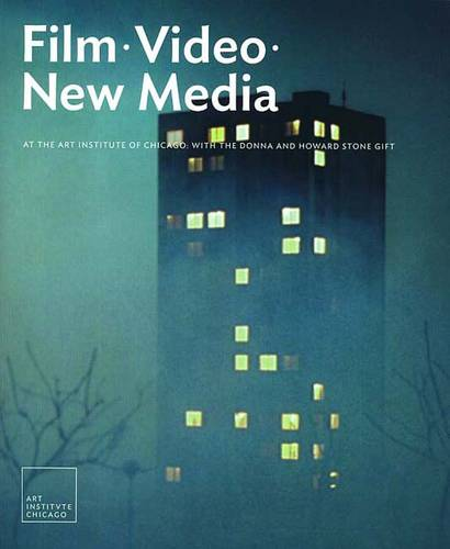 Film, Video, and New Media at the Art Institute of Chicago: With the Donna and Howard Stone Gift - Museum Studies (Paperback)