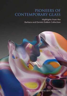 Pioneers of Contemporary Glass: Highlights from the Barbara and Dennis DuBois Collection (Paperback)