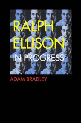 """Ralph Ellison in Progress: Reconsidering Ellison's Literary Legacy from """"Invisible Man"""" to the Second Novel (Hardback)"""