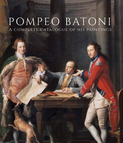 Pompeo Batoni: A Complete Catalogue of His Paintings