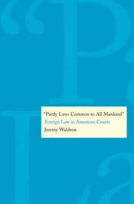 """""""Partly Laws Common to All Mankind"""": Foreign Law in American Courts (Hardback)"""