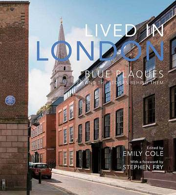 Lived in London: The Stories Behind the Blue Plaques (Hardback)