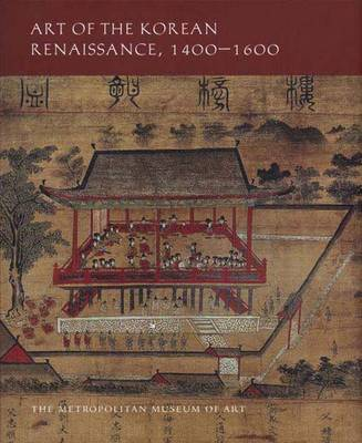Art of the Korean Renaissance, 1400-1600 (Hardback)