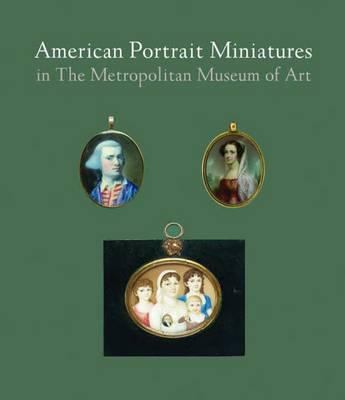 American Portrait Miniatures in The Metropolitan Museum of Art (Hardback)