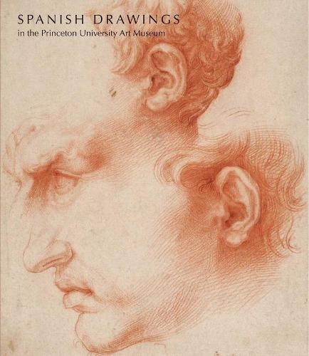 Spanish Drawings in the Princeton University Art Museum (Paperback)