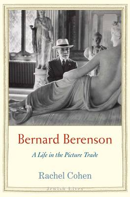 Bernard Berenson: A Life in the Picture Trade - Jewish Lives (Hardback)