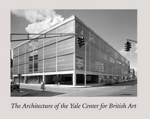 The Architecture of the Yale Center for British Art (Hardback)