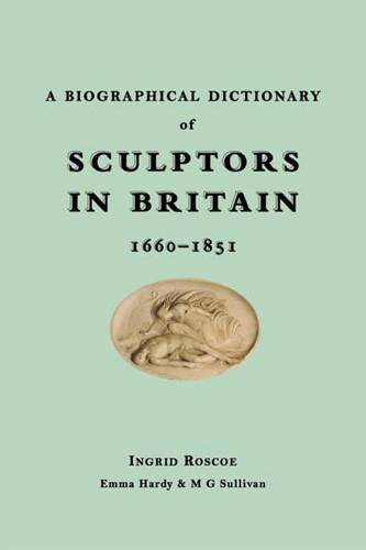 A Biographical Dictionary of Sculptors in Britain, 1660-1851 (Hardback)