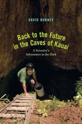Back to the Future in the Caves of Kaua'i: A Scientist's Adventures in the Dark (Hardback)