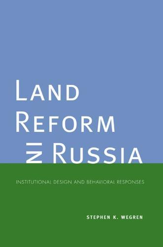 Land Reform in Russia: Institutional Design and Behavioral Responses - Yale Agrarian Studies Series (Paperback)