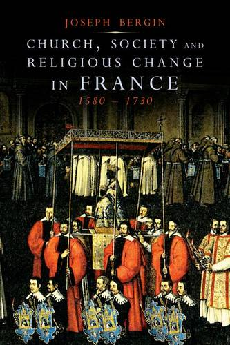 Church, Society, and Religious Change in France, 1580-1730 (Hardback)
