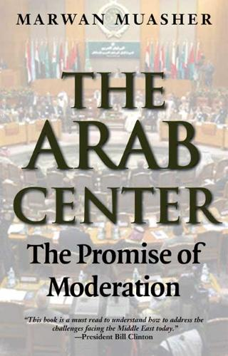 The Arab Center: The Promise of Moderation (Paperback)