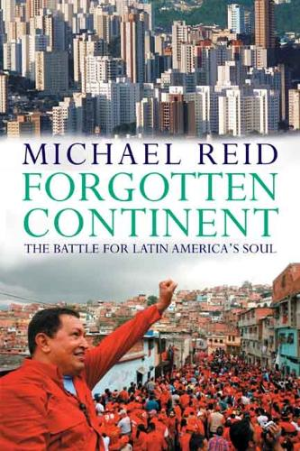Forgotten Continent: The Battle for Latin America's Soul (Paperback)