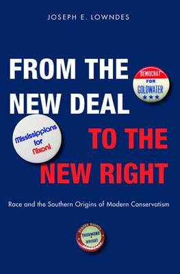 From the New Deal to the New Right: Race and the Southern Origins of Modern Conservatism (Paperback)
