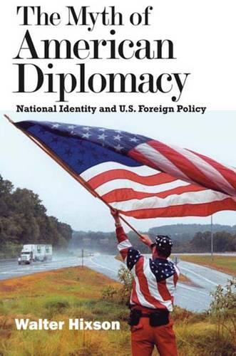 The Myth of American Diplomacy: National Identity and U.S. Foreign Policy (Paperback)