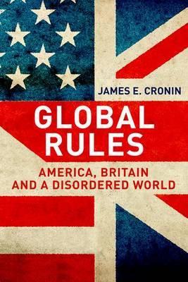 Global Rules: America, Britain and a Disordered World (Hardback)
