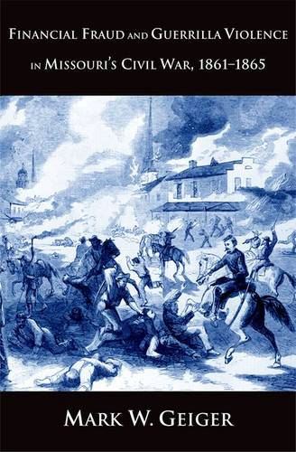 Financial Fraud and Guerrilla Violence in Missouri's Civil War, 1861-1865 - Yale Series in Economic and Financial History (Hardback)