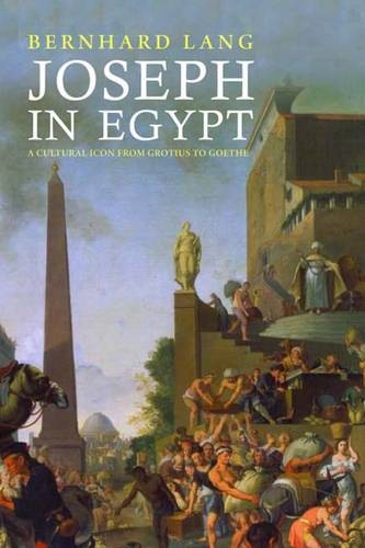 Joseph in Egypt: A Cultural Icon from Grotius to Goethe (Hardback)