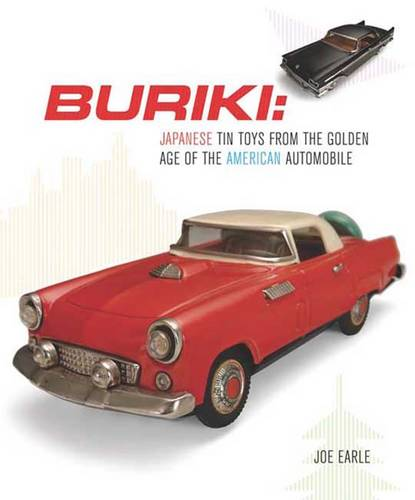 Buriki: Japanese Tin Toys from the Golden Age of the American Automobile: The Yoku Tanaka Collection (Paperback)
