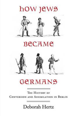 How Jews Became Germans: The History of Conversion and Assimilation in Berlin (Paperback)