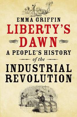Liberty's Dawn: A People's History of the Industrial Revolution (Hardback)
