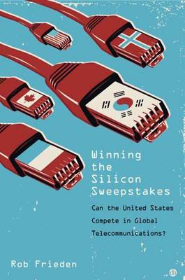 Winning the Silicon Sweepstakes: Can the United States Compete in Global Telecommunications? (Hardback)