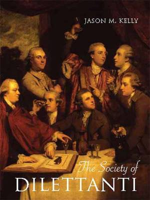 The Society of Dilettanti: Archaeology and Identity in the British Enlightenment - The Paul Mellon Centre for Studies in British Art (Hardback)