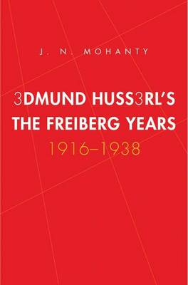 Edmund Husserl's Freiburg Years: 1916-1938 - Yale Studies in Hermeneutics (YUP) (Hardback)