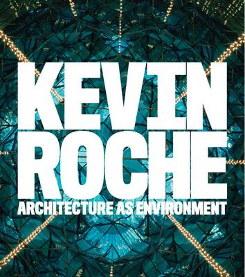 Kevin Roche: Architecture as Environment (Hardback)