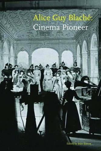 Alice Guy Blache: Cinema Pioneer (Hardback)