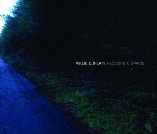 Willie Doherty: Requisite Distance: Ghost Story and Landscape (Hardback)
