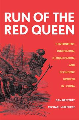 Run of the Red Queen: Government, Innovation, Globalization, and Economic Growth in China (Hardback)