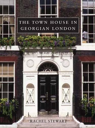 The Town House in Georgian London - The Paul Mellon Centre for Studies in British Art (Hardback)