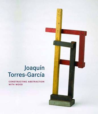 Joaquin Torres-Garcia: Constructing Abstraction with Wood - Menil Collection (Hardback)
