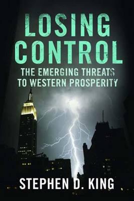 Losing Control: The Emerging Threats to Western Prosperity (Hardback)