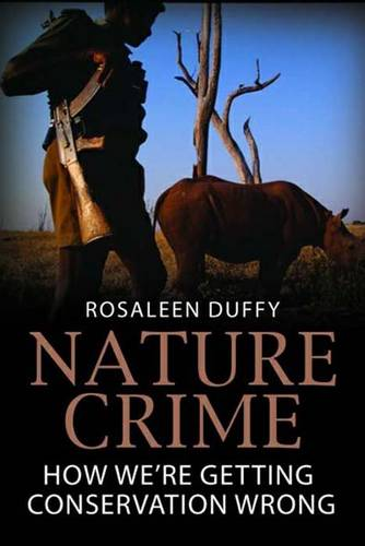 Nature Crime: How We're Getting Conservation Wrong (Hardback)
