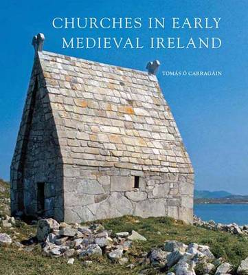 Churches in Early Medieval Ireland: Architecture, Ritual, and Memory - The Paul Mellon Centre for Studies in British Art (Hardback)