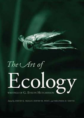 The Art of Ecology: Writings of G. Evelyn Hutchinson (Paperback)