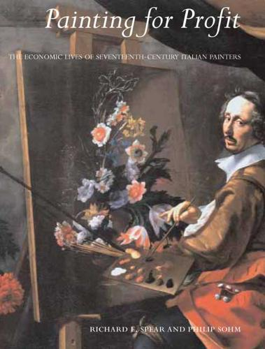 Painting for Profit: The Economic Lives of Seventeenth-Century Italian Painters (Hardback)