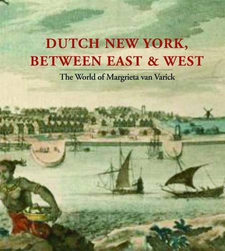 Dutch New York, between East and West: The World of Margrieta van Varick (Hardback)