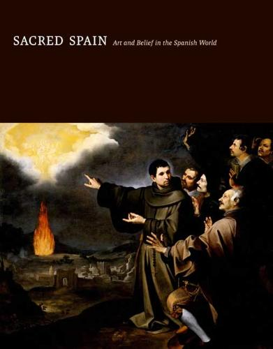 Sacred Spain: Art and Belief in the Spanish World (Hardback)