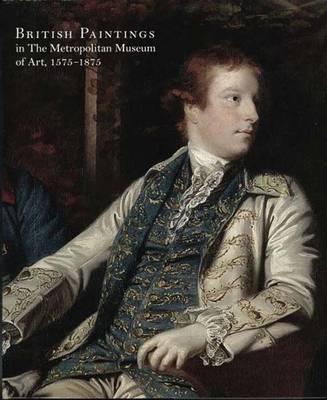 British Paintings in The Metropolitan Museum of Art, 1575-1875 (Hardback)