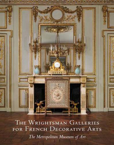 The Wrightsman Galleries for French Decorative Arts, The Metropolitan Museum of Art (Hardback)