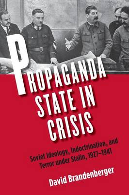 Propaganda State in Crisis: Soviet Ideology, Indoctrination, and Terror Under Stalin, 1927-1941 (Paperback)