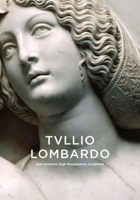 Tullio Lombardo and Venetian High Renaissance Sculpture (Hardback)