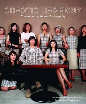 Chaotic Harmony: Contemporary Korean Photography (Paperback)